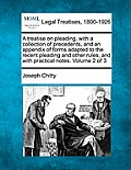 A Treatise on Pleading, with a Collection of Precedents, and an Appendix of Forms Adapted to the Recent Pleading and Other Rules, and with Practical N