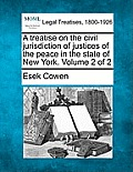 A Treatise on the Civil Jurisdiction of Justices of the Peace in the State of New York. Volume 2 of 2