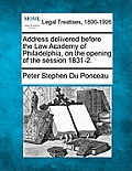 Address Delivered Before the Law Academy of Philadelphia, on the Opening of the Session 1831-2.