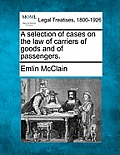 A Selection of Cases on the Law of Carriers of Goods and of Passengers.
