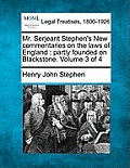 Mr. Serjeant Stephen's New Commentaries on the Laws of England: Partly Founded on Blackstone. Volume 3 of 4