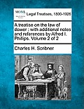 A Treatise on the Law of Dower: With Additional Notes and References by Alfred I. Phillips. Volume 2 of 2