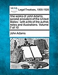 The Works of John Adams, Second President of the United States: With a Life of the Author, Notes and Illustrations. Volume 7 of 10
