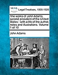 The Works of John Adams, Second President of the United States: With a Life of the Author, Notes and Illustrations. Volume 1 of 10