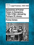 Speeches of Fisher Ames in Congress, 1789-1796 / Edited by Pelham W. Ames.