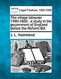 The Village Labourer 1760-1832: A Study in the Government of England Before the Reform Bill.