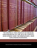 To Protect the Privacy of Health Information in the Age of Genetic and Other New Technologies, and for Other Purposes.