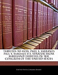 Tributes to Hon. Paul S. Sarbanes Paul S. Sarbanes U.S. Senator from Maryland Tributes in the Congress of the United States