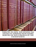 Tributes to Hon. Ted Stevens Ted Stevens U.S. Senator from Alaska Tributes in the Congress of the United States