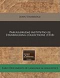Paruuloru[m] Institutio Ex Stanbrigiana Collectione (1518)