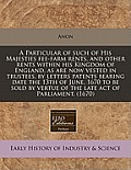 A Particular of Such of His Majesties Fee-Farm Rents, and Other Rents Within His Kingdom of England, as Are Now Vested in Trustees, by Letters Patents
