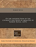Of the Imperfection of the Chymist's Doctrine of Qualities by Robert Boyle. (1675)