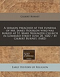 A Sermon Preached at the Funeral of Mr. James Houblon Who Was Buried at St. Mary Wolnoth Church in Lombard-Street June 28, 1682 / By Gilbert Burnet. (