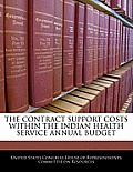 The Contract Support Costs Within the Indian Health Service Annual Budget