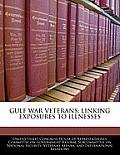 Gulf War Veterans: Linking Exposures to Illnesses