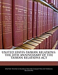 United States-Taiwan Relations: The 20th Anniversary of the Taiwan Relations ACT