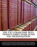 The Ftc's Franchise Rule: Twenty-Three Years After the Promulgation