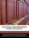 Fighting Bioterrorism: Using America's