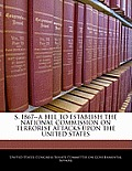 S. 1867--A Bill to Establish the National Commission on Terrorist Attacks Upon the United States