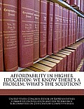 Affordability in Higher Education: We Know There's a Problem; What's the Solution?
