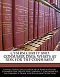 Cybersecurity and Consumer Data: What's at Risk for the Consumer?