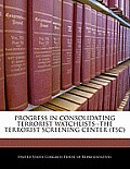 Progress in Consolidating Terrorist Watchlists--The Terrorist Screening Center (Tsc)