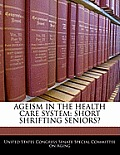 Ageism in the Health Care System: Short Shrifting Seniors?