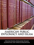 American Public Diplomacy and Islam