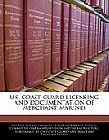 U.S. Coast Guard Licensing and Documentation of Merchant Marines