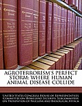 Agroterrorism's Perfect Storm: Where Human Animal Disease Collide