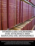 Hybrid Cars: Increasing Fuel Efficiency and Reducing Oil Dependence