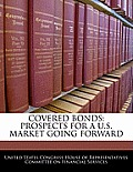 Covered Bonds: Prospects for A U.S. Market Going Forward
