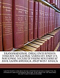 Transnational Drug Enterprises: Threats to Global Stability and U.S. National Security from Southwest Asia, Latin America, and West Africa