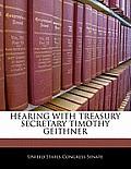 Hearing with Treasury Secretary Timothy Geithner