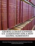 Global Climate Change: U.S. Leadership for a New Global Agreement