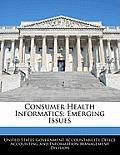 Consumer Health Informatics: Emerging Issues