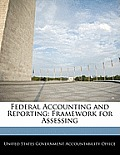 Federal Accounting and Reporting: Framework for Assessing