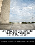 Veterans Benefits: Training for Claims Processors Needs Evaluation