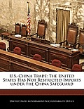 U.S.-China Trade: The United States Has Not Restricted Imports Under the China Safeguard