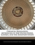 Chemical Regulation: Approaches in the United States, Canada, and the European Union