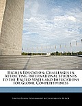 Higher Education: Challenges in Attracting International Students to the United States and Implications for Global Competitiveness