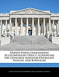 United States Government Accountability Office: Supporting the Congress Through Oversight, Insight, and Foresight