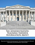 Tax Administration: Tracking Taxpayer Information about