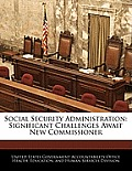Social Security Administration: Significant Challenges Await New Commissioner