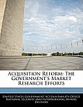 Acquisition Reform: The Government's Market Research Efforts