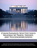 Cuban Embargo: Selected Issues Relating to Travel, Exports, and Telecommunications