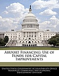 Airport Financing: Use of Funds for Capital Improvements