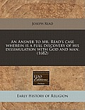 An Answer to Mr. Read's Case Wherein Is a Full Discovery of His Dissimulation with God and Man. (1682)