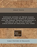 Certaine Letters of Henry Jeanes Minister of Gods Word at Chedzoy and Dr. Jeremy Taylor Concerning a Passage of His, in His Further Explication of Ori