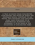 A True Account from Chichester, Concerning the Death of Habin the Informer Whom, Contrary to All Truth, Two Infamous and Impudent Lyars, Have Publishe